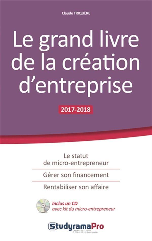 Le grand livre de la création d'entreprise 2017-2018 N.E.