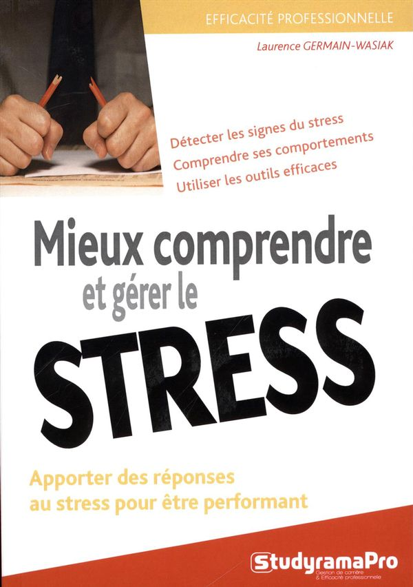 Mieux comprendre et gérer le stress