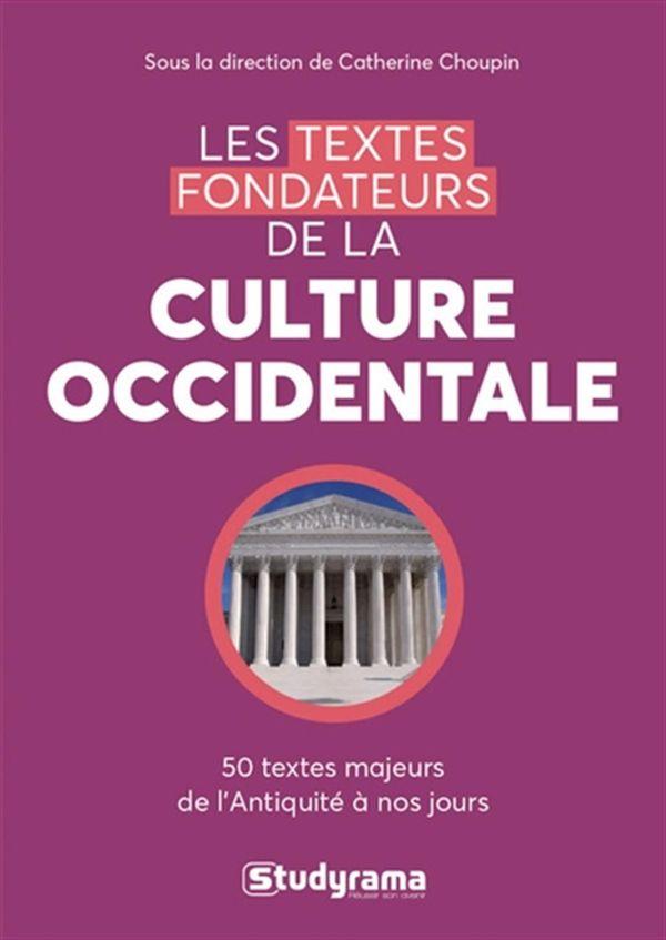 Les textes fondateurs de la culture occidentale  : 50 textes majeurs de l'Antiquité à nos jours