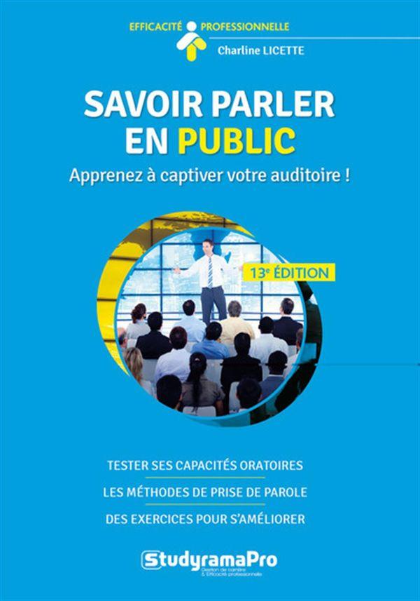 Savoir parler en public : Apprenez à captiver votre auditoire! 13e édition