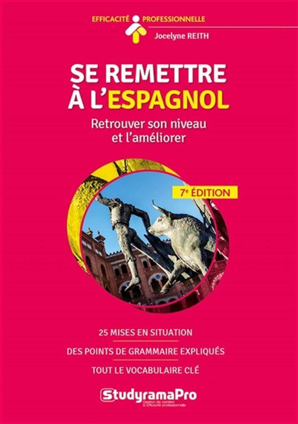 Se remettre à l'espagnol : Retrouver son niveau et l'améliorer 7e édition