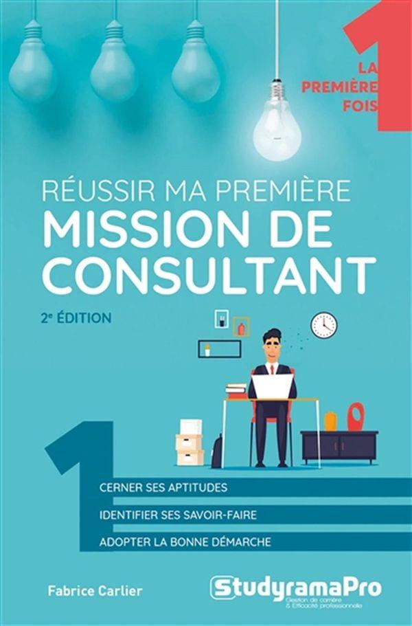 Réussir ma première mission de consultant - 2e édition