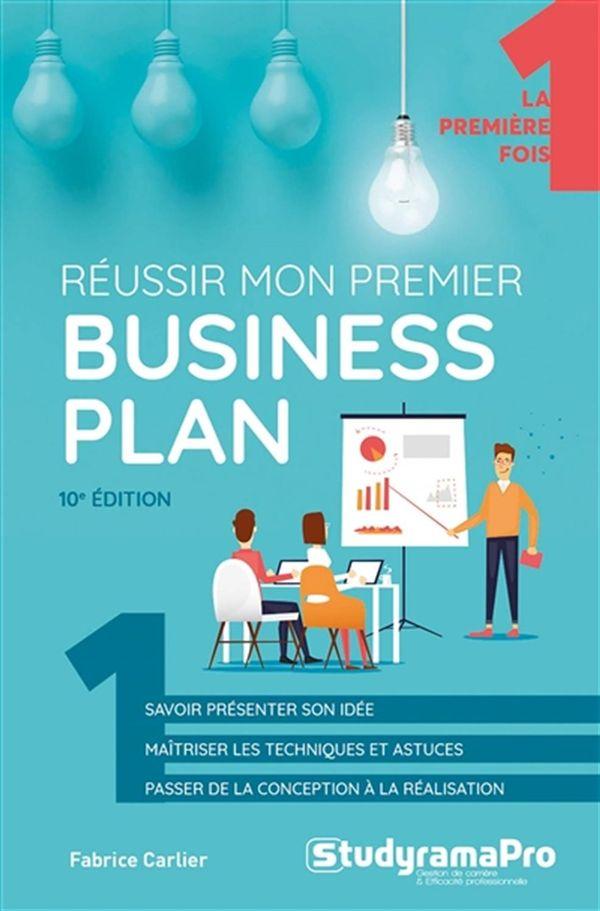 Réussir mon premier business plan - 10e édition