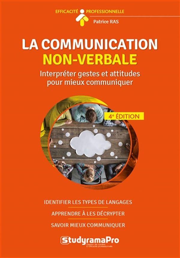 La communication non-verbale : Interpréter gestes et attitudes pour mieux communiquer - 4e édition