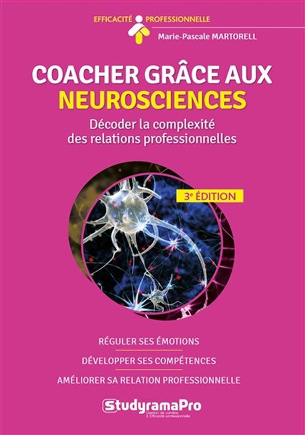 Coacher grâce aux neurosciences : Décoder la complexité des relations professionnelles - 3e édition