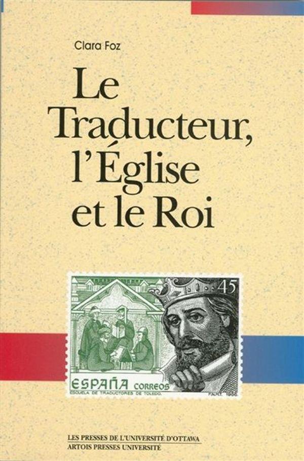 Le traducteur, l'Eglise et le roi: Espagne, XIIe et XIIe ...