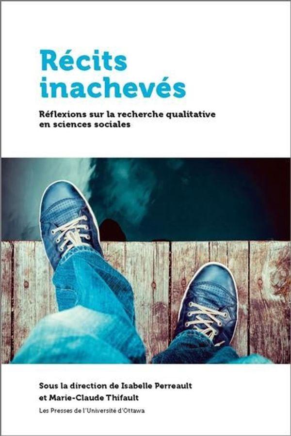 Récits inachevés : Réflexions sur la recherche qualitative en sciences humaine et sociales
