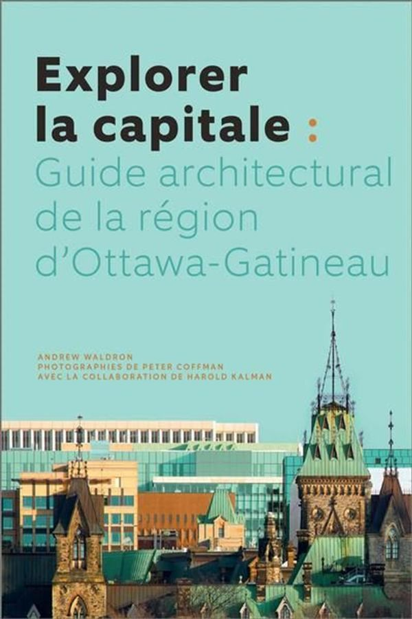 Explorer la capitale  Guide architectural de la région d'Ottawa-Gatineau