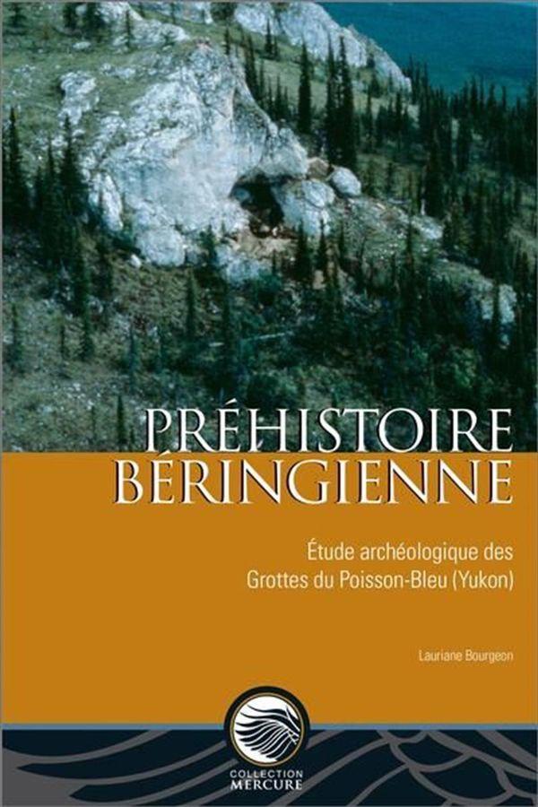 Préhistoire béringienne : Étude archéologique des Grottes du Poisson-Bleu (Yukon)