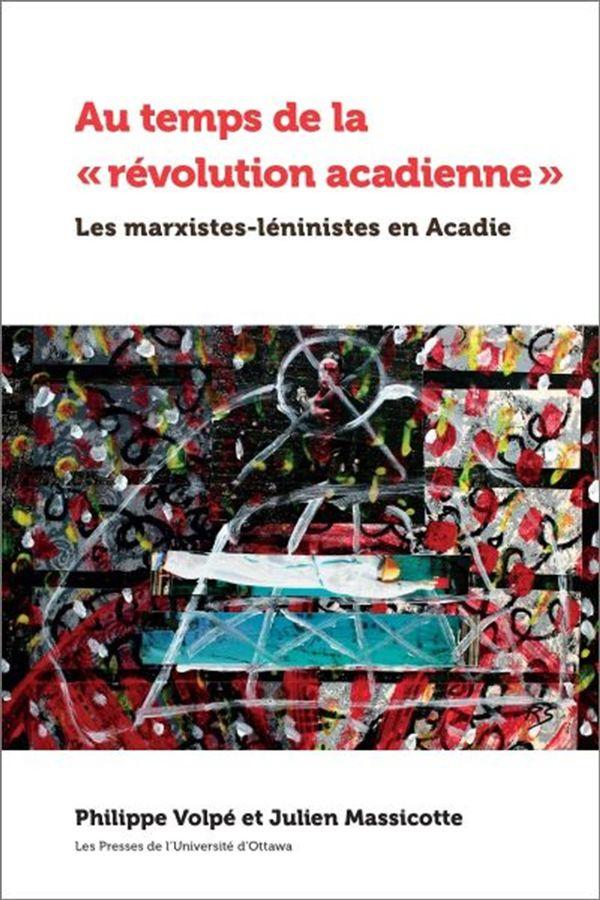 Au temps de la «révolution acadienne» : Les marxistes-léninistes en Acadie