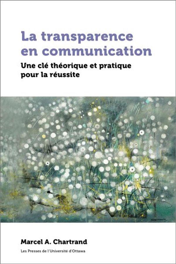Transparence en communication La  Une clé théorique et pratique pour la réussite