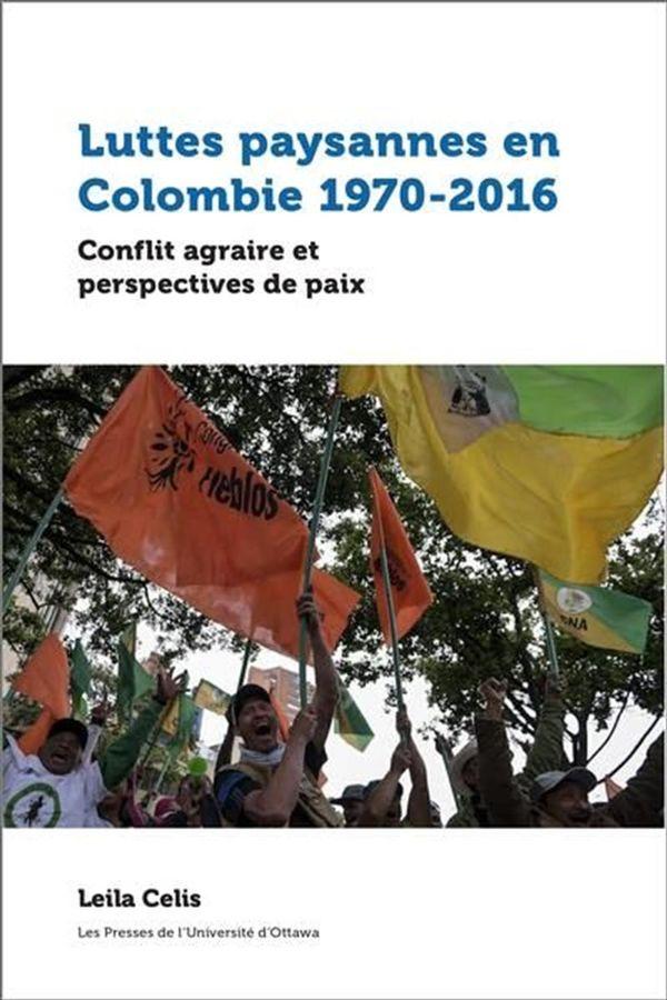Luttes paysannes en Colombie 1970-2016 : Conflit agraire et perspectives de paix