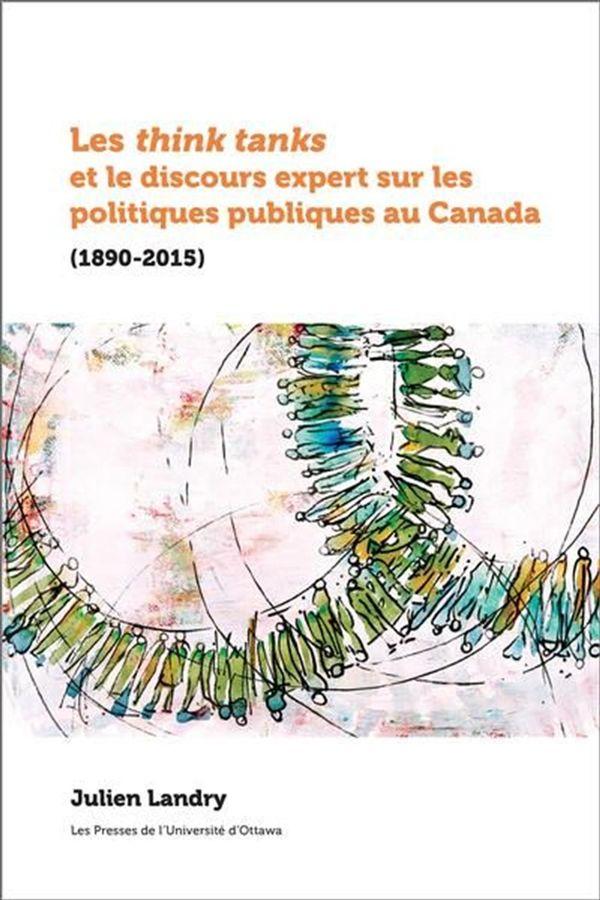 Les think tanks et le discours expert sur les politiques publiques au Canada (1890-2015)