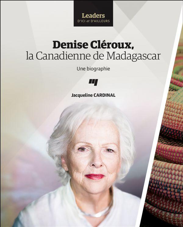 Denise Cléroux, la Canadienne de Madagascar : Une biographie