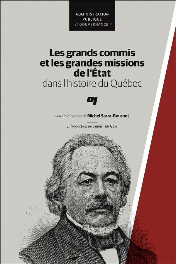 Les grands commis et les grandes missions de l'Etat dans l'histoire du Québec
