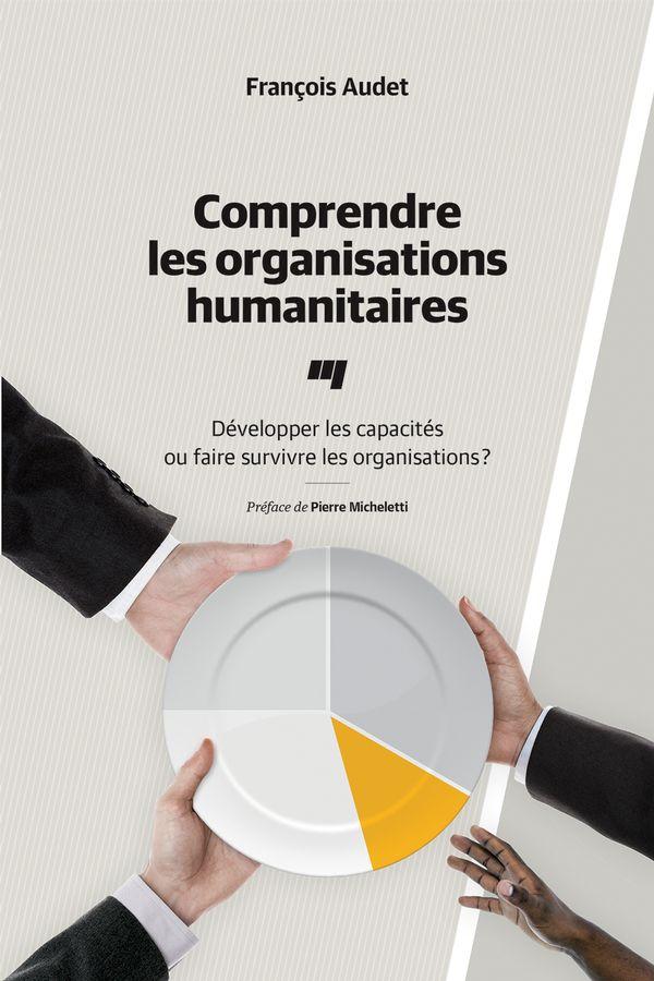Comprendre les organisations humanitaires : Développer les capacités ou faire survivre les...