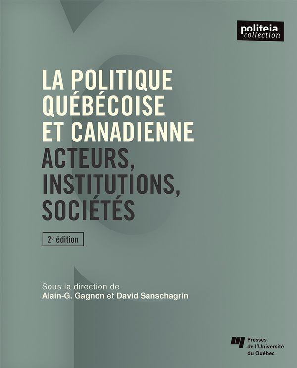 La politique québécoise et canadienne - acteurs, institutions, sociétés - 2e édition