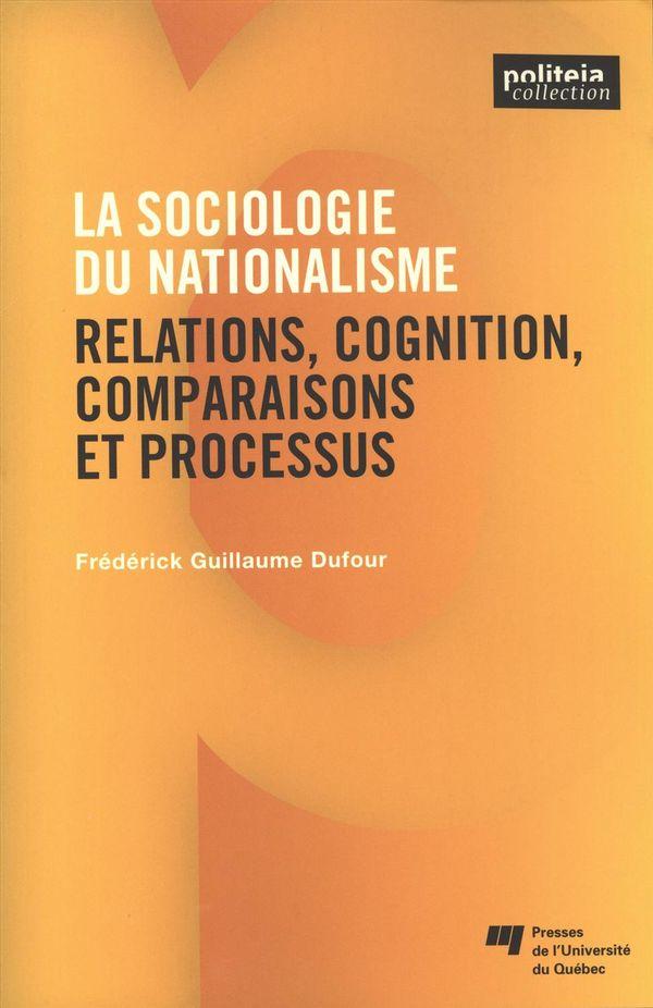 La sociologie du nationalisme : Relations, cognition, comparaisons et processus