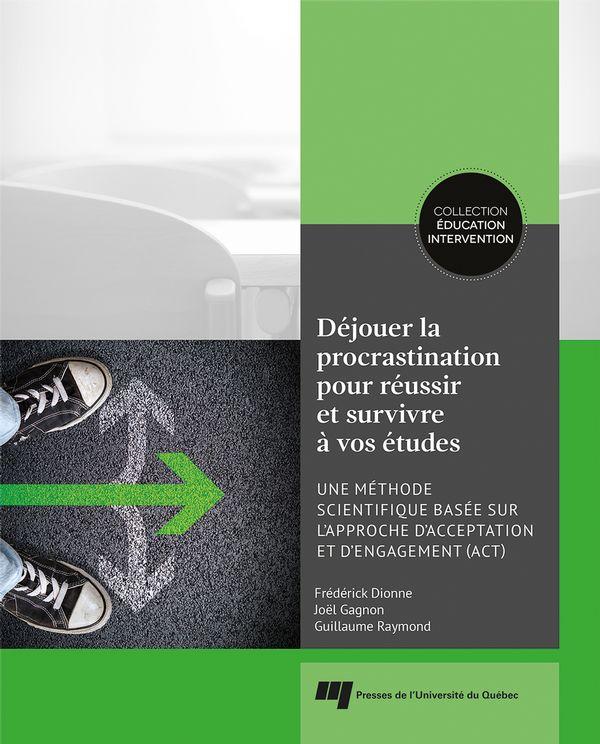 Déjouer la procrastination pour réussir et survivre à vos études