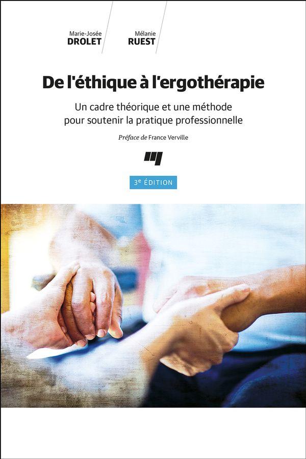 De l'éthique à l'ergothérapie 3e édition : un cadre théorique et une méthode pour soutenir la ...