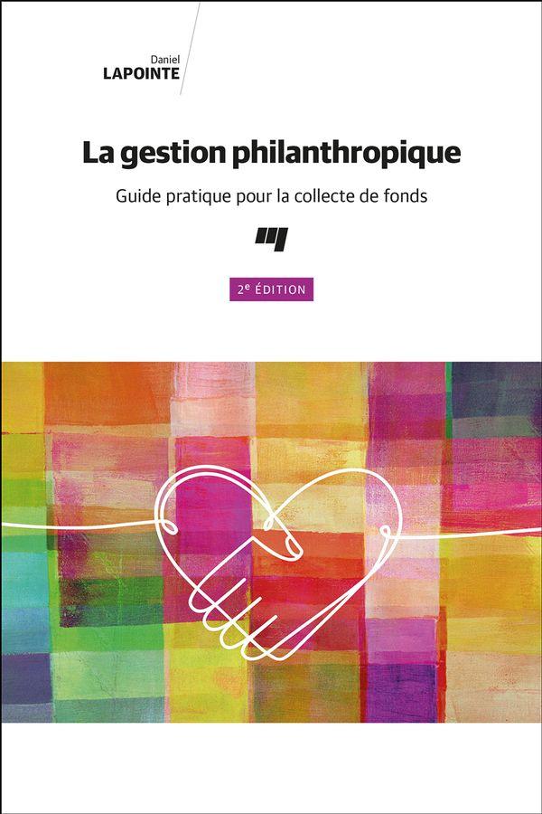 La gestion philanthropique : Guide pratique pour la collecte de fonds 2e édition