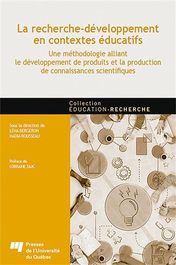 La recherche-développement en contextes éducatifs : Une méthodologie alliant le développement...