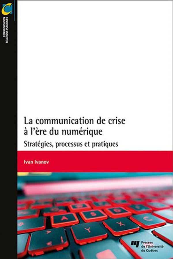 La communication de crise à l'ère du numérique : Stratégies, processus et pratiques