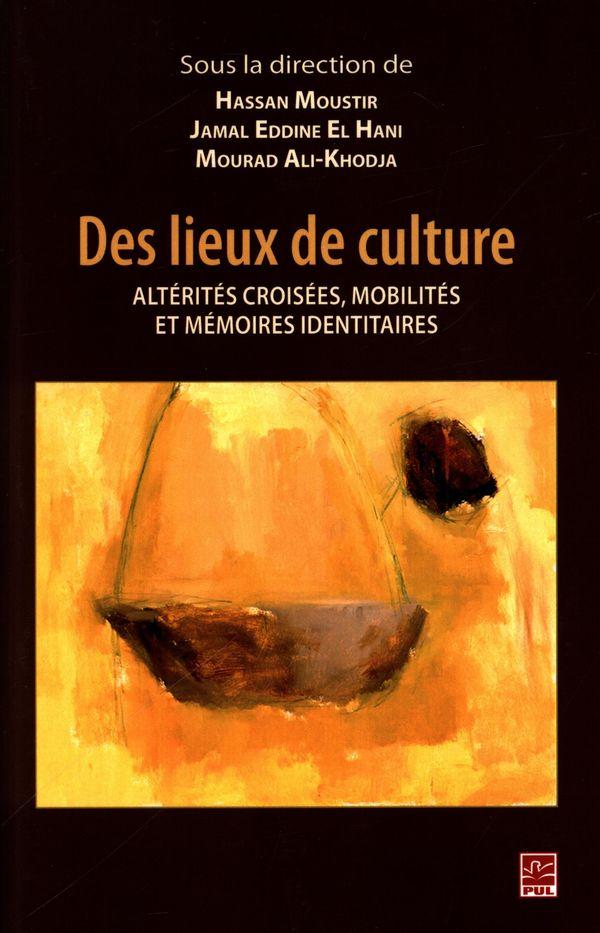 Des lieux de culture : Altérités croisées, mobilités et mémoires identitaires
