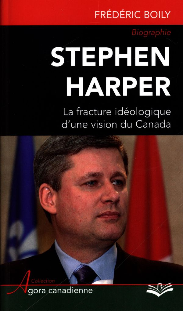 Stephen Harper : La fracture idéologique d'une vision du Canada