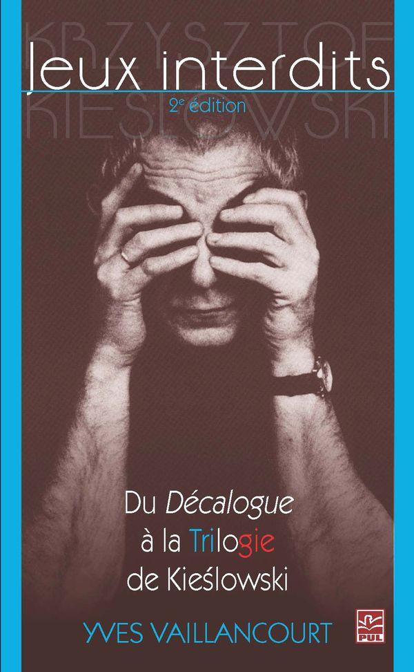 Jeux interdits : Du Décalogue à la Trilogie de Kieslowski 2e édition