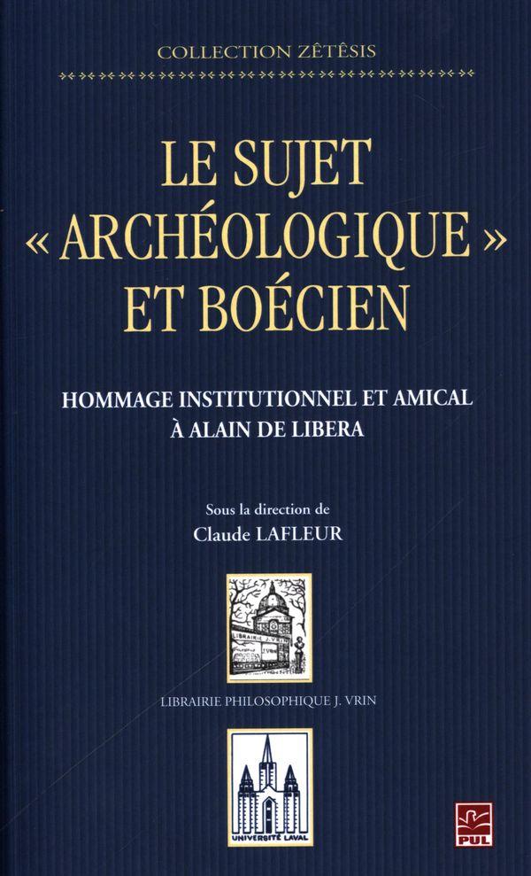 Le sujet « archéologique » et boécien : Hommage institutionnel et amical à Alain de Libera