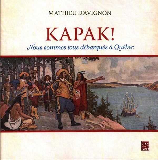 Kapak! : Nous sommes tous débarqués à Québec