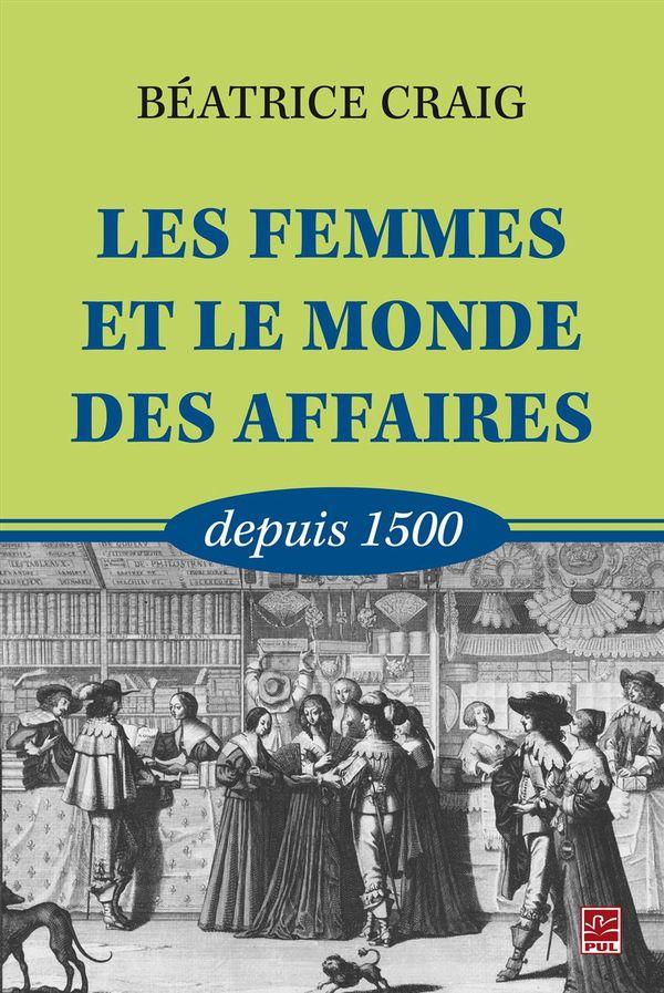 Femmes et le monde des affaires depuis 1500 Les