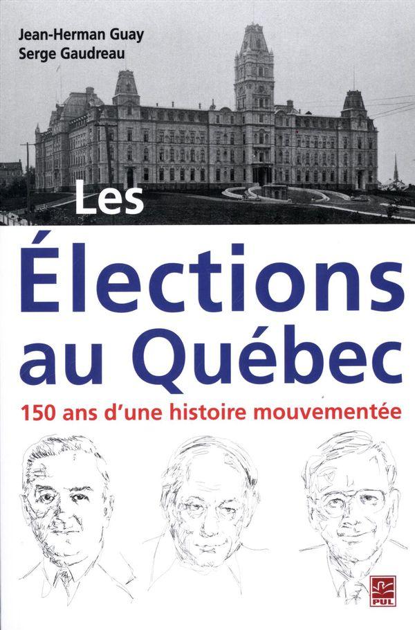 Elections Québec.  150 ans d'une histoire mouvementée