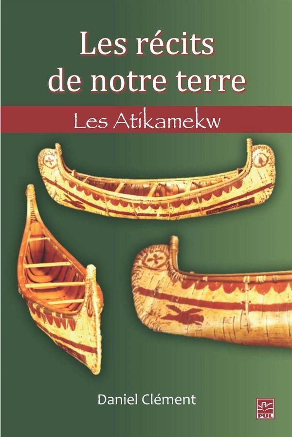 Récits de notre terre  Les Atikamekw