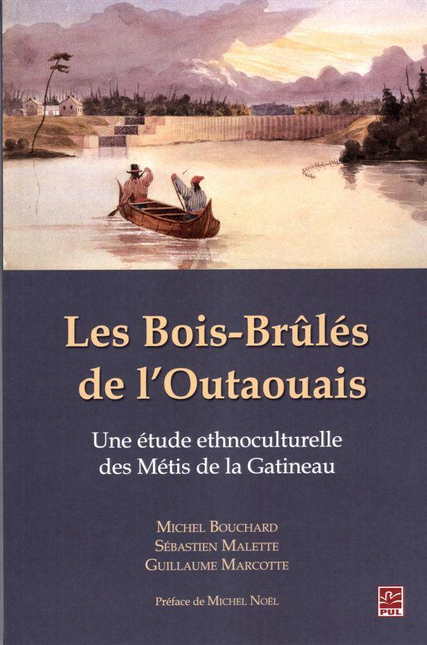 Les Bois-Brûlés de l'Outaouais : Une étude ethnoculturelle des Métis de la Gatineau