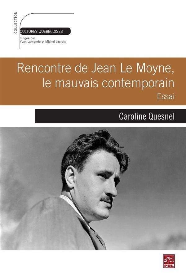 Rencontre de Jean Le Moyne, le mauvais contemporain : Essai