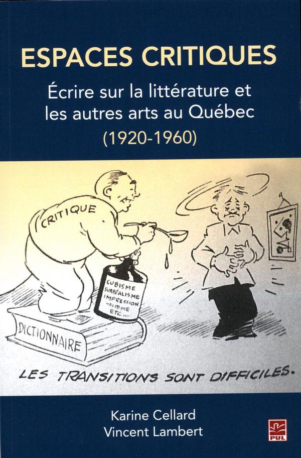 Espaces critiques : Ecrire sur la littérature et les autres arts au Québec (1920-1960)