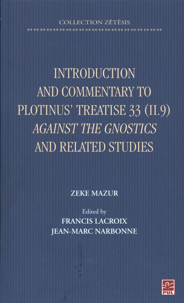 Introduction and Commentary to Plotinus'Treatise 33 (II. 9) Against the Gnostics and related studies