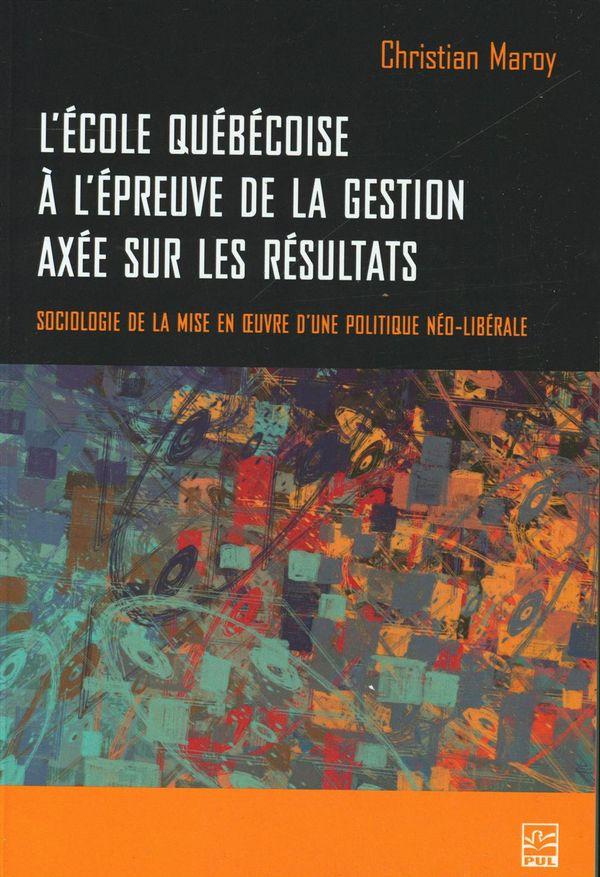 Ecole québécoise à l'épreuve de la gestion axée sur les résultats.  Sociologie de la mise en oeuvre