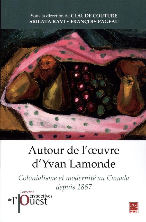 Autour de l'oeuvre d'Yvan Lamonde : Colonialisme et modernité au Canada depuis 1867