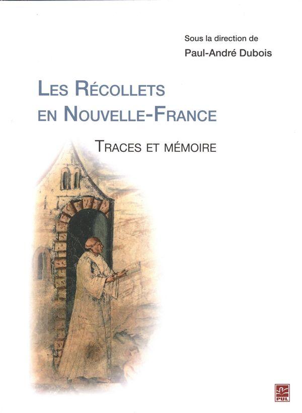 Les Récollets en Nouvelle-France : Traces et mémoire