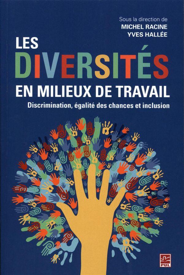 Les diversités en milieux de travail. Discrimination, égalité des chances et inclusion