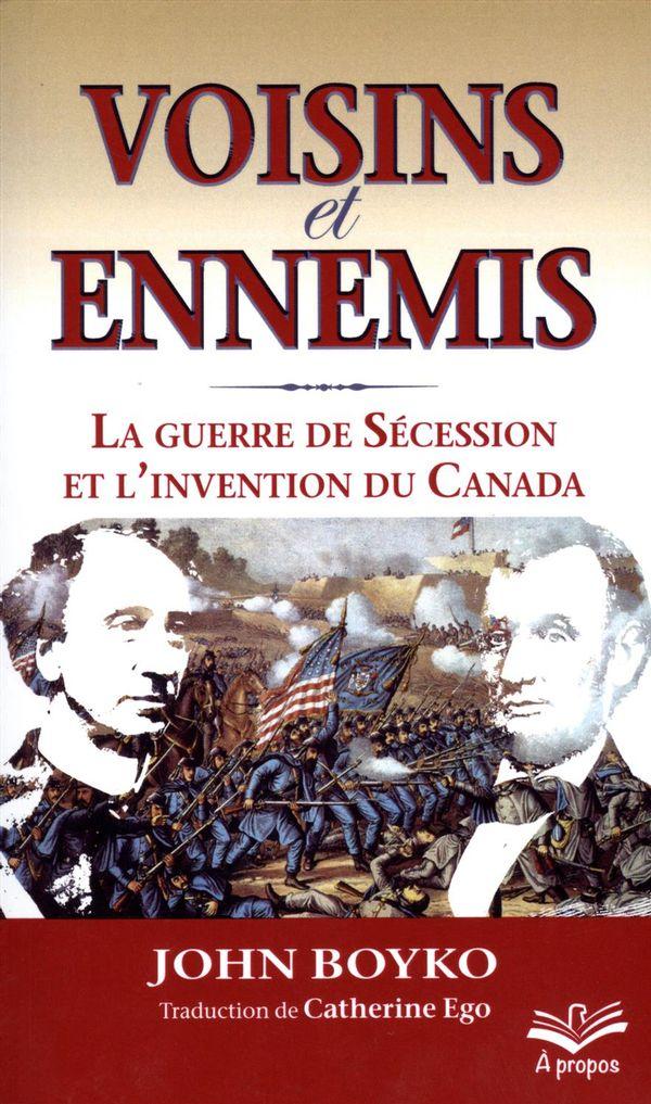 Voisins et ennemis. La guerre de Sécession et l'invention du Canada