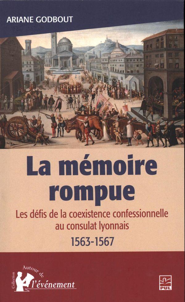 La mémoire rompue : Les défis de la coexistence confessionnelle au consulat lyonnais 1563-1567
