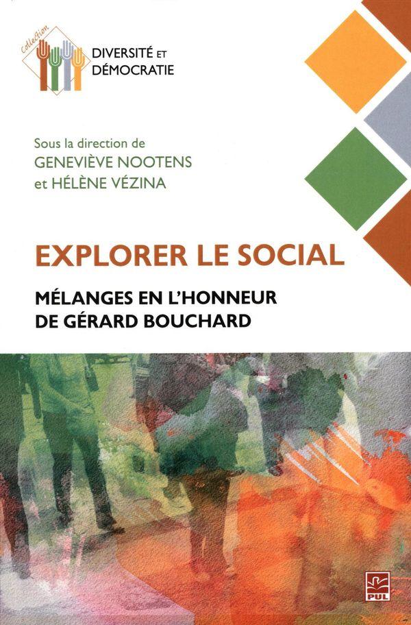 Explorer le social.  Mélanges en l'honneur de Gérard Bouchard