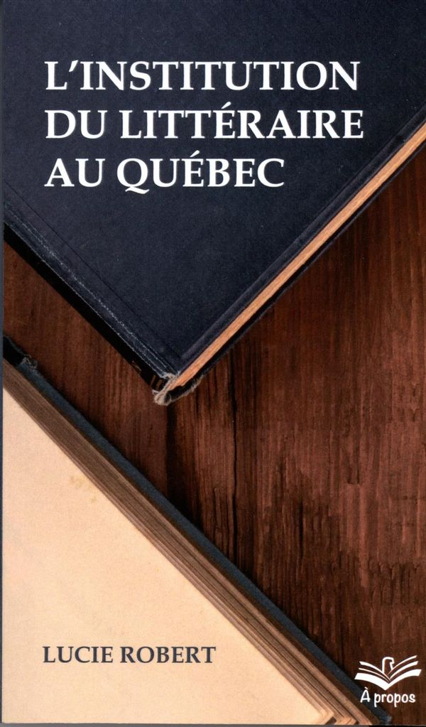 Institution du littéraire au Québec L'