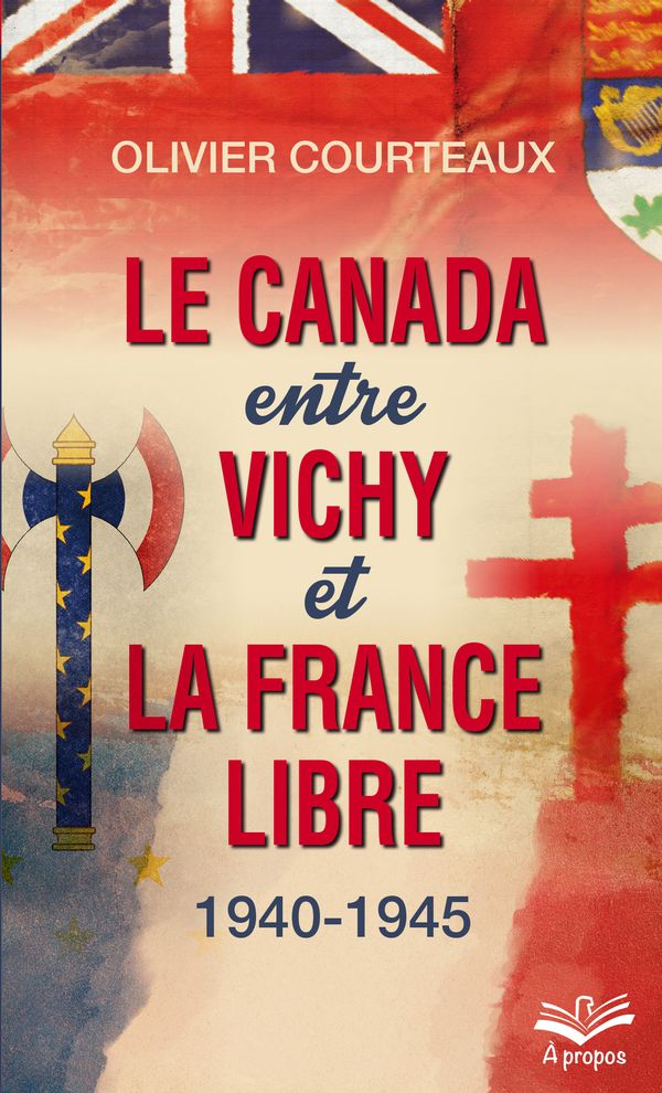 Le Canada entre Vichy et la France libre 1940-1945