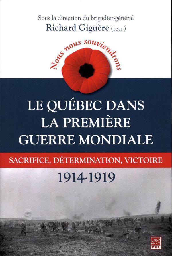 Nous nous souviendrons.  Le Québec dans la Première Guerre mondiale : sacrifice, détermination...