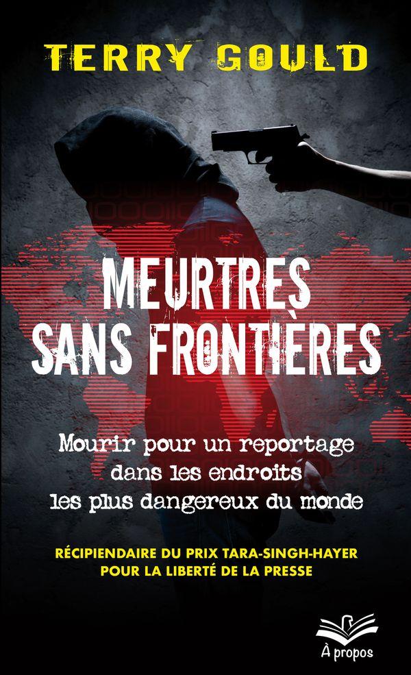 Meurtres sans frontières.  Mourir pour un reportage dans les endroits les plus dangereux au monde